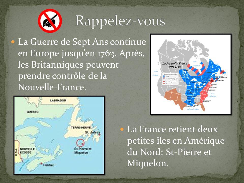 La Guerre de Sept Ans continue en Europe jusquen 1763. Après, les Britanniques peuvent prendre contrôle de la Nouvelle-France. La France retient deux