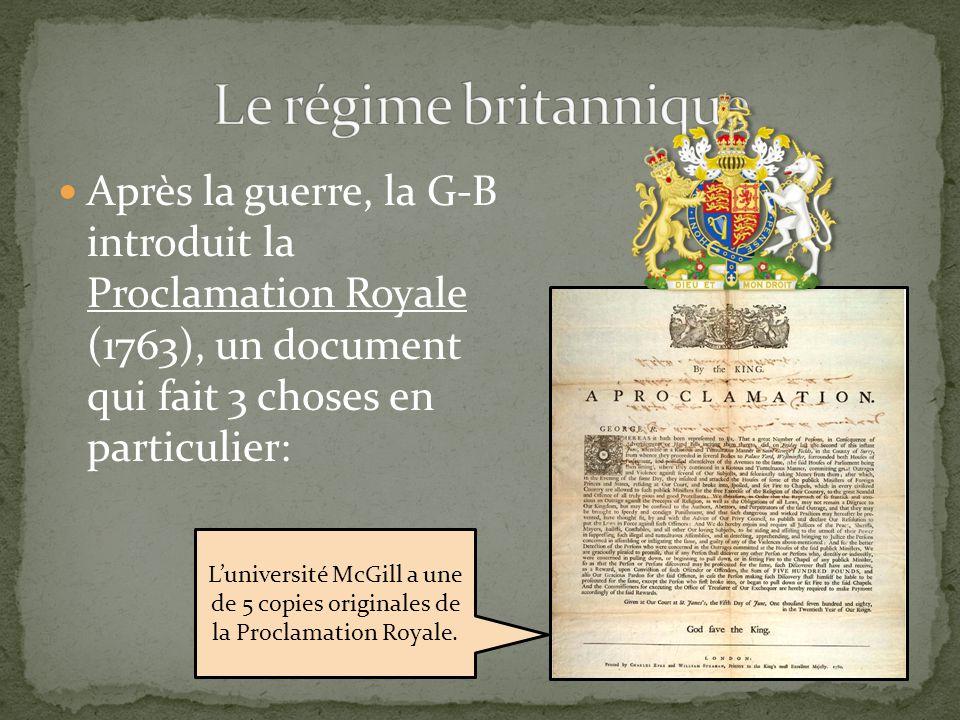 Après la guerre, la G-B introduit la Proclamation Royale (1763), un document qui fait 3 choses en particulier: Luniversité McGill a une de 5 copies or