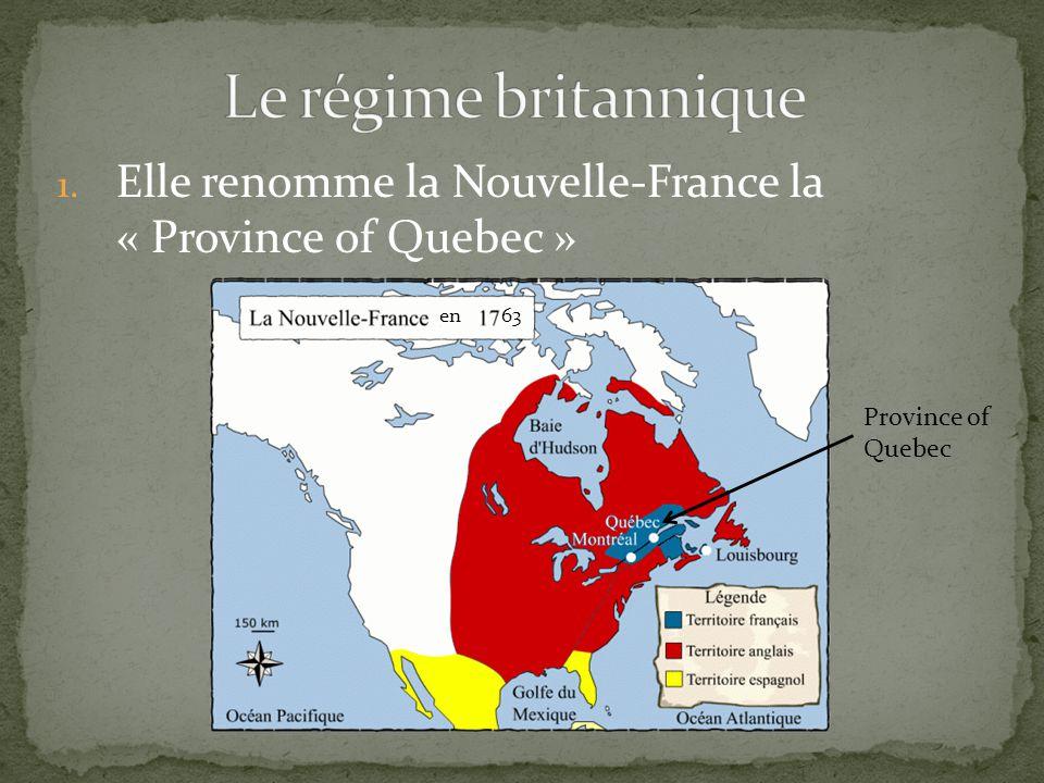 1. Elle renomme la Nouvelle-France la « Province of Quebec » en 63 Province of Quebec