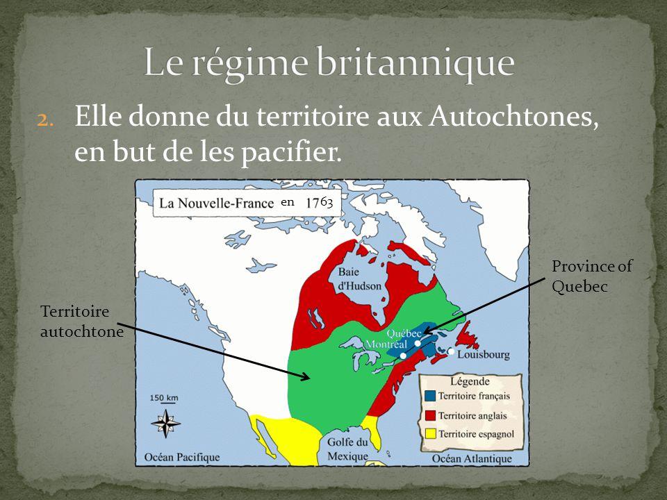 2. Elle donne du territoire aux Autochtones, en but de les pacifier. en 63 Province of Quebec Territoire autochtone