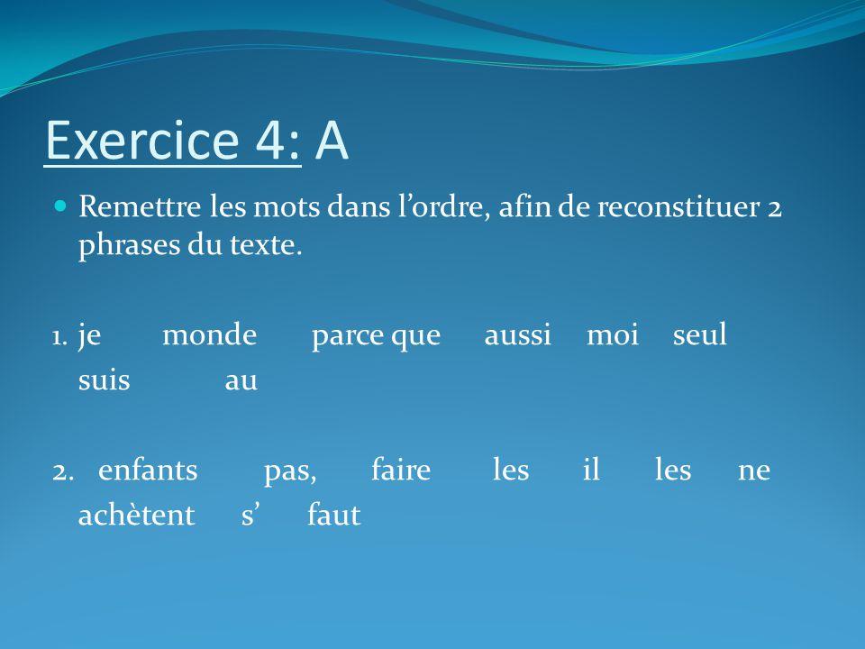 Exercice 4: A Remettre les mots dans lordre, afin de reconstituer 2 phrases du texte.