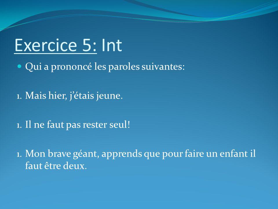 Exercice 5: Int Qui a prononcé les paroles suivantes: 1.