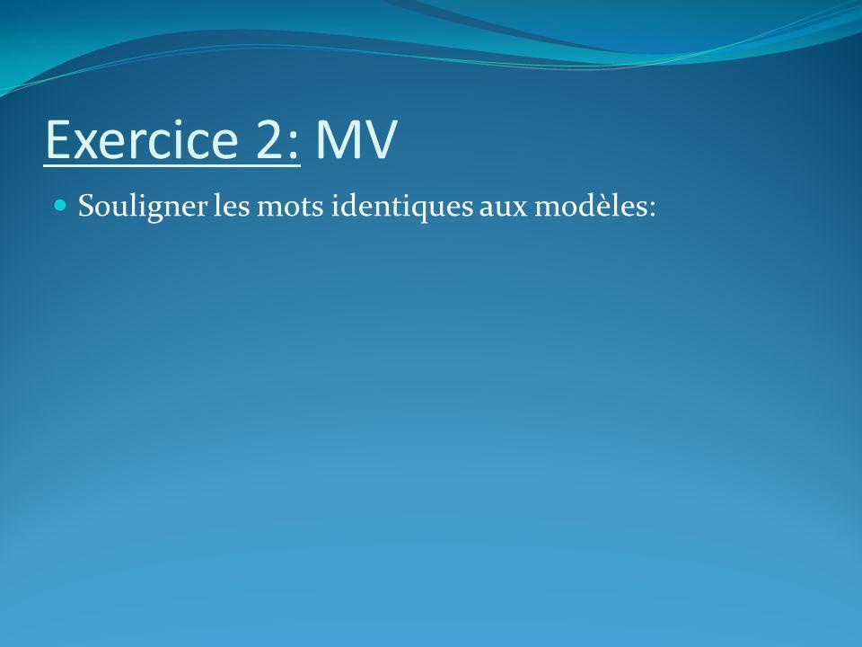 Exercice 2: MV Souligner les mots identiques aux modèles:
