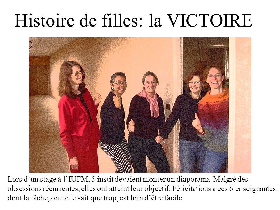 Histoire de filles: la VICTOIRE Lors dun stage à lIUFM, 5 instit devaient monter un diaporama.