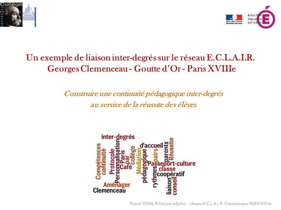 Un exemple de liaison inter-degrés sur le réseau E.C.L.A.I.R. Georges Clemenceau - Goutte dOr - Paris XVIIIe Pascal ODIN, Principal adjoint - réseau E