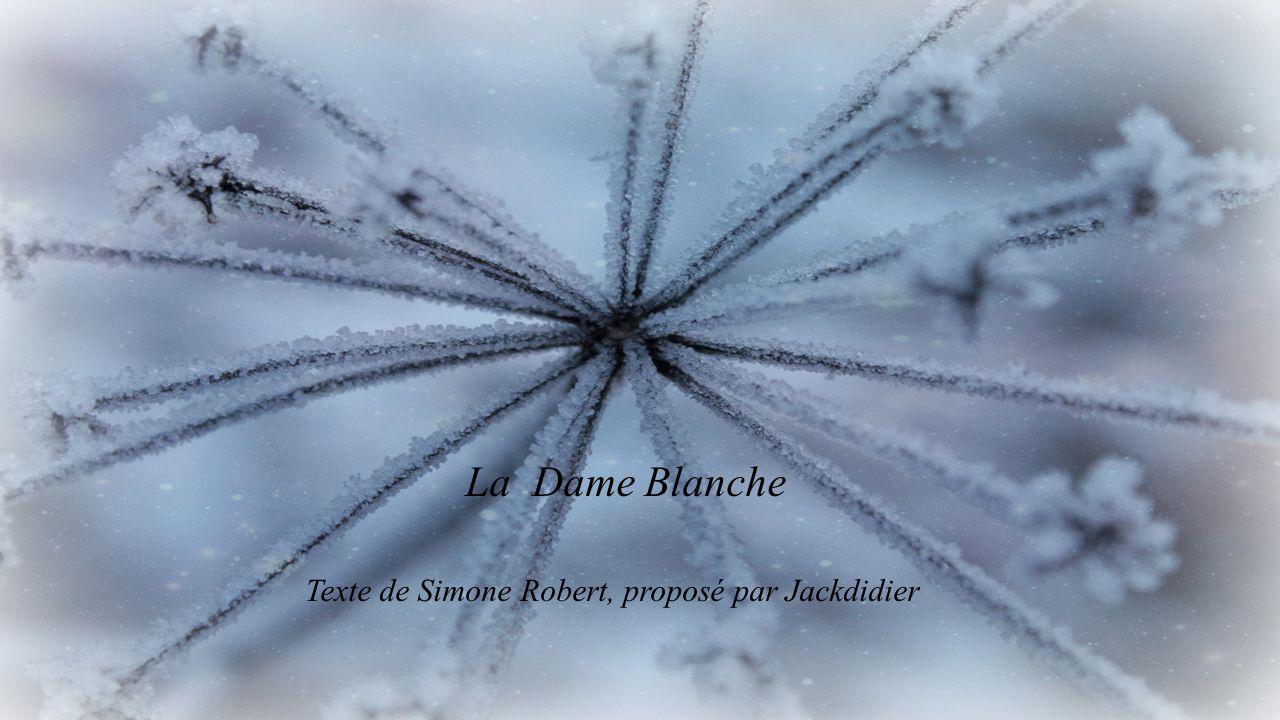 La Dame Blanche Texte de Simone Robert, proposé par Jackdidier