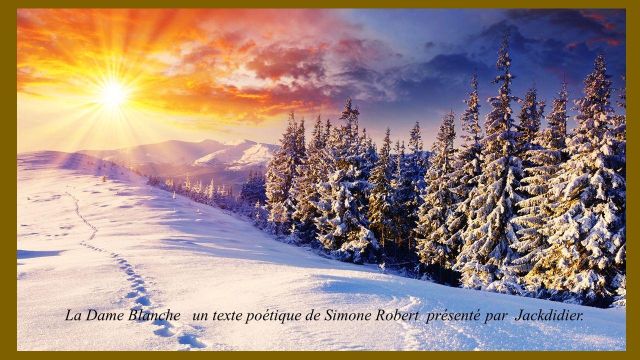 Immaculée, telle une vierge En déshabillé chatoyant, La dame blanche, cest la neige Dans sa longue écharpe dargent.
