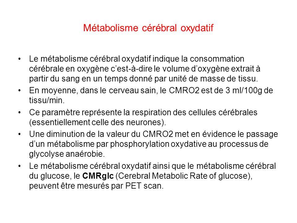 Métabolisme cérébral oxydatif Le métabolisme cérébral oxydatif indique la consommation cérébrale en oxygène cest-à-dire le volume doxygène extrait à p