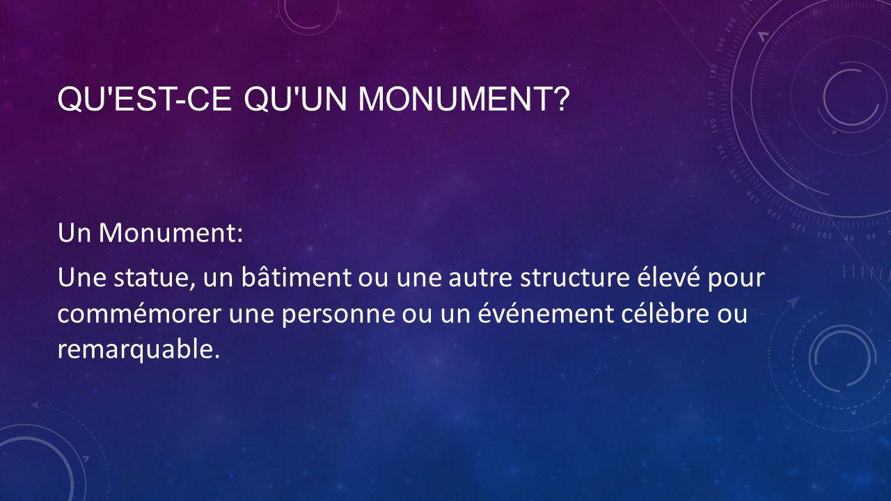 QU'EST-CE QU'UN MONUMENT? Un Monument: Une statue, un bâtiment ou une autre structure élevé pour commémorer une personne ou un événement célèbre ou re
