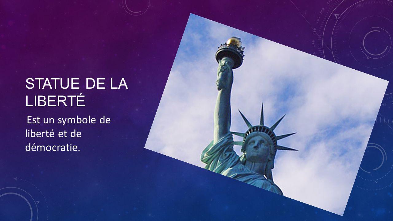 STATUE DE LA LIBERTÉ Est un symbole de liberté et de démocratie.