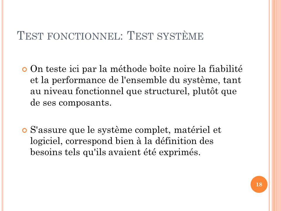On teste ici par la méthode boîte noire la fiabilité et la performance de l ensemble du système, tant au niveau fonctionnel que structurel, plutôt que de ses composants.