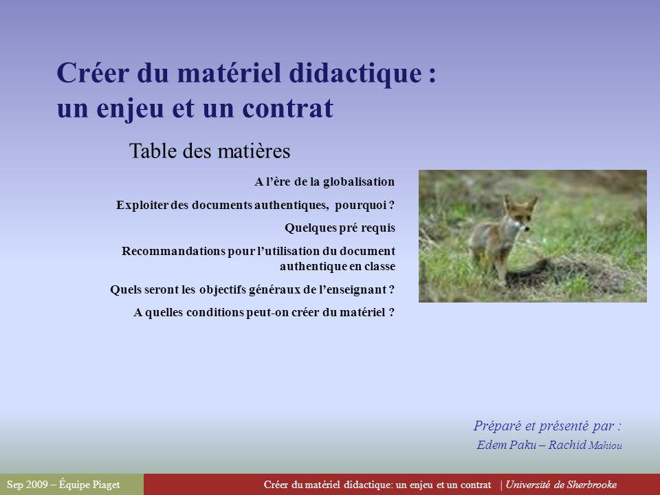 Créer du matériel didactique: un enjeu et un contrat | Université de SherbrookeSep 2009 – Équipe Piaget Créer du matériel didactique : un enjeu et un