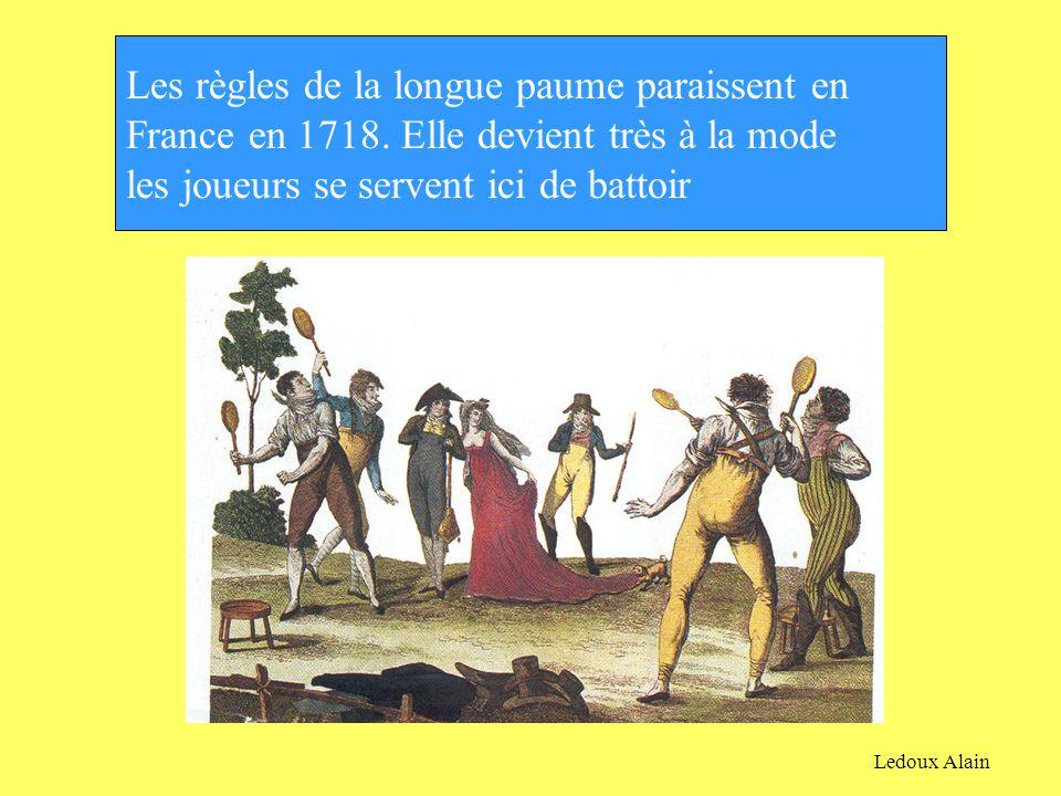 Les règles de la longue paume paraissent en France en 1718. Elle devient très à la mode les joueurs se servent ici de battoir Ledoux Alain