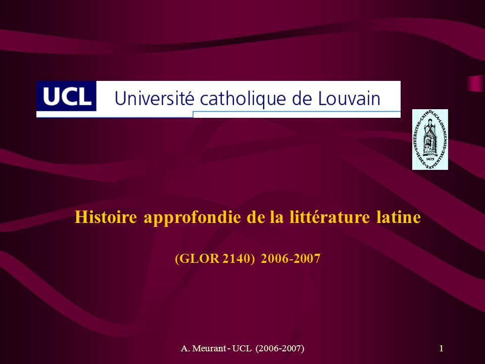 A. Meurant - UCL (2006-2007)1 Histoire approfondie de la littérature latine (GLOR 2140) 2006-2007