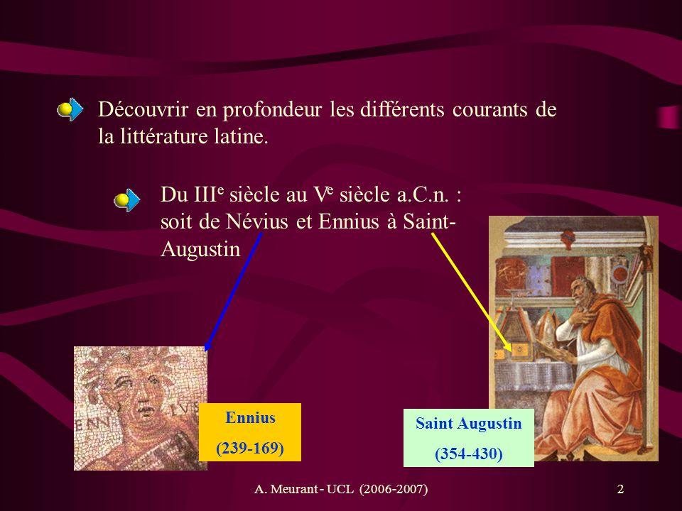 A. Meurant - UCL (2006-2007)2 Du III e siècle au V e siècle a.C.n. : soit de Névius et Ennius à Saint- Augustin Découvrir en profondeur les différents