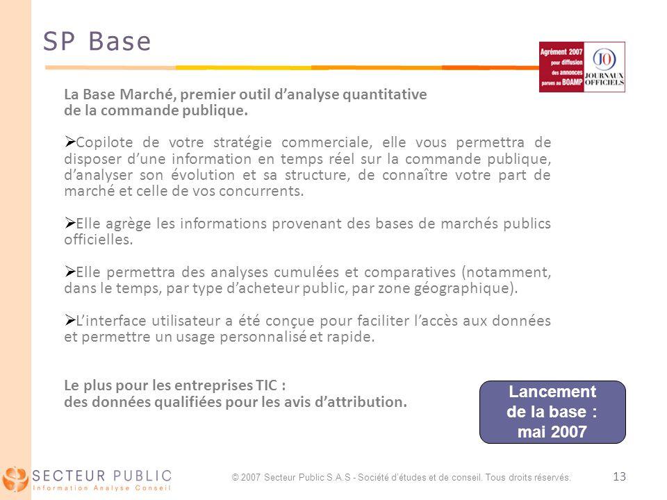 13 SP Base Lancement de la base : mai 2007 La Base Marché, premier outil danalyse quantitative de la commande publique. Copilote de votre stratégie co