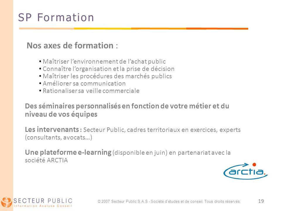 19 SP Formation Nos axes de formation : Maîtriser lenvironnement de lachat public Connaître lorganisation et la prise de décision Maîtriser les procéd