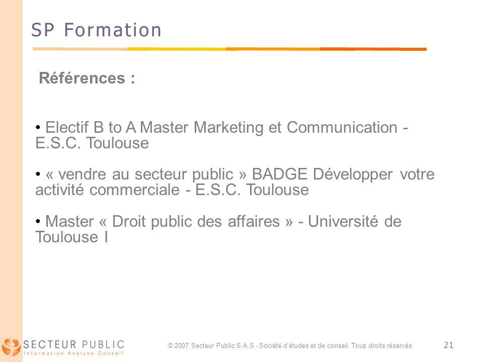21 SP Formation Références : Electif B to A Master Marketing et Communication - E.S.C. Toulouse « vendre au secteur public » BADGE Développer votre ac