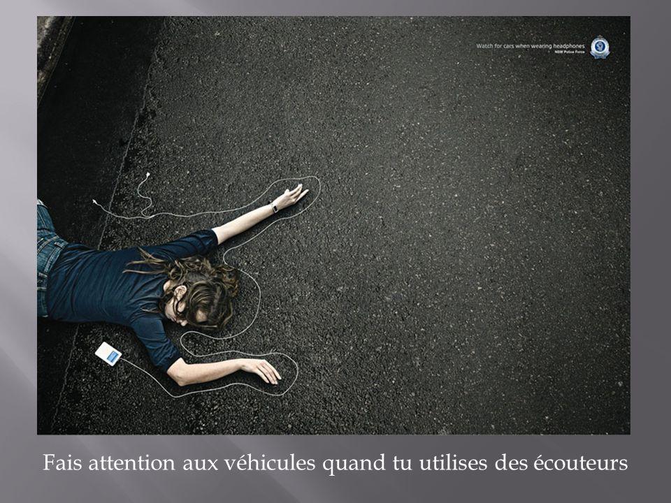 Fais attention aux véhicules quand tu utilises des écouteurs