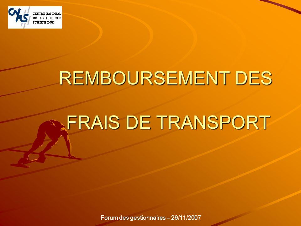REMBOURSEMENT DES FRAIS DE TRANSPORT Forum des gestionnaires – 29/11/2007