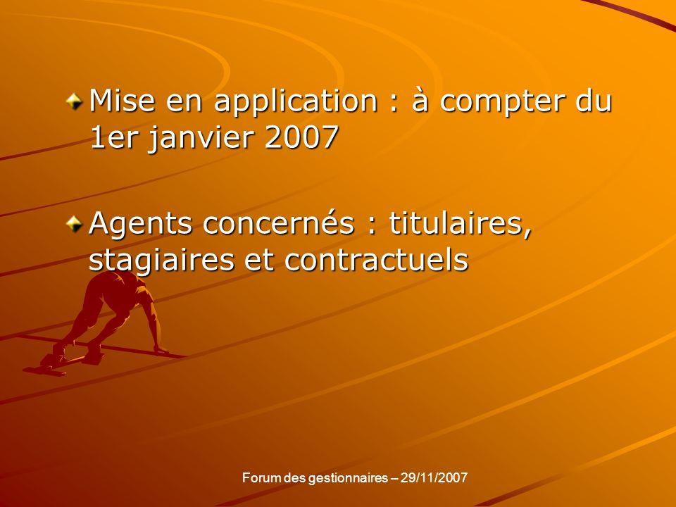 Mise en application : à compter du 1er janvier 2007 Agents concernés : titulaires, stagiaires et contractuels Forum des gestionnaires – 29/11/2007