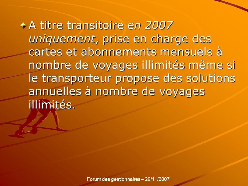 A titre transitoire en 2007 uniquement, prise en charge des cartes et abonnements mensuels à nombre de voyages illimités même si le transporteur propo