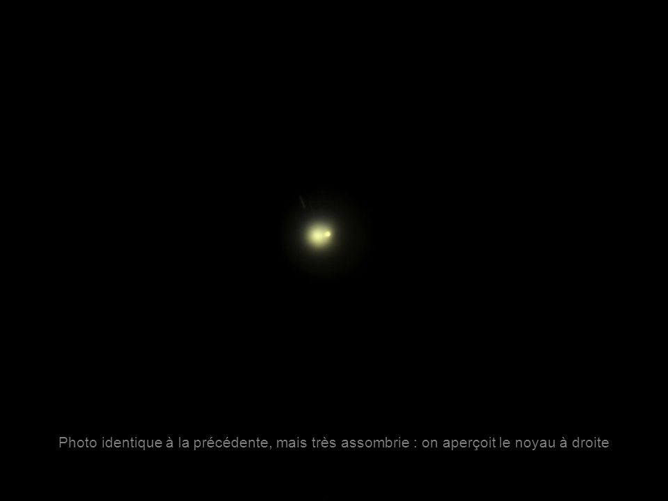 APN Sony + oc.24mm : 30sec à f2,8, 100ASA, zoom optique 3x (avec renvoi coudé) Photo identique à la précédente, mais très assombrie : on aperçoit le noyau à droite
