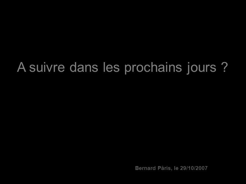 A suivre dans les prochains jours Bernard Pâris, le 29/10/2007