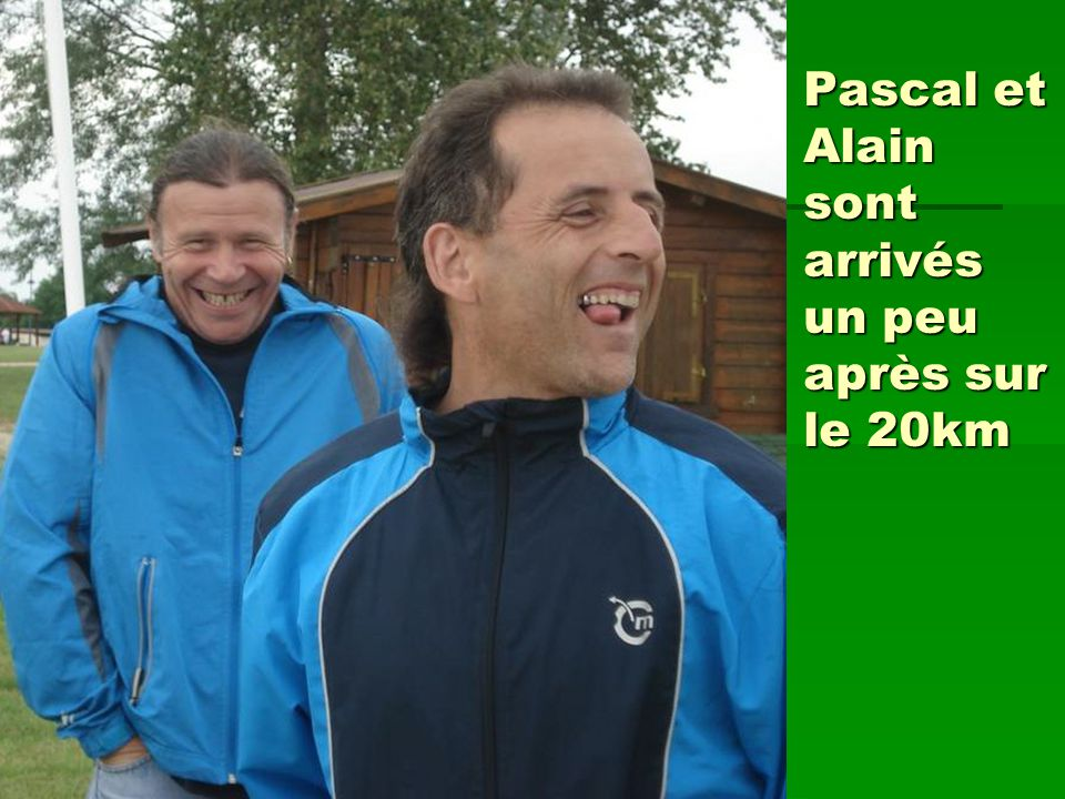 Pascal et Alain sont arrivés un peu après sur le 20km