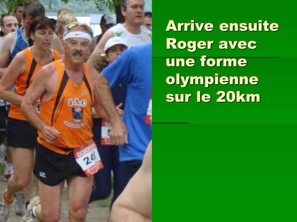 Arrive ensuite Roger avec une forme olympienne sur le 20km