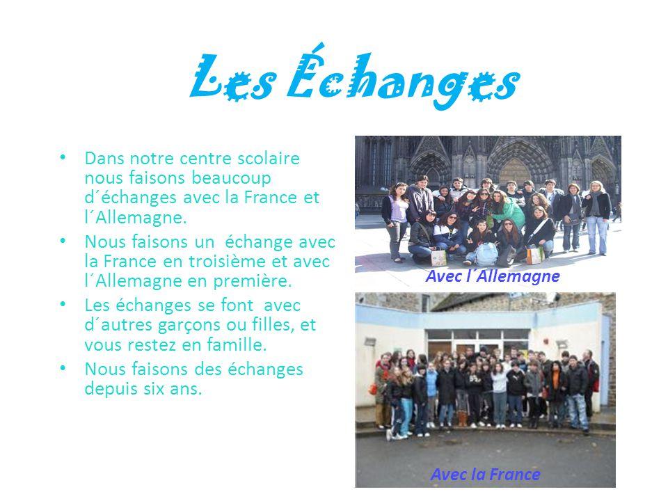 Dans notre centre scolaire nous faisons beaucoup d´échanges avec la France et l´Allemagne.