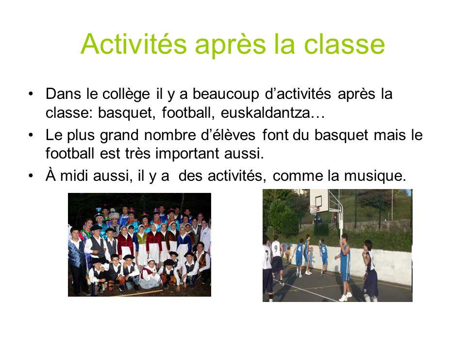 Activités après la classe Dans le collège il y a beaucoup dactivités après la classe: basquet, football, euskaldantza… Le plus grand nombre délèves font du basquet mais le football est très important aussi.