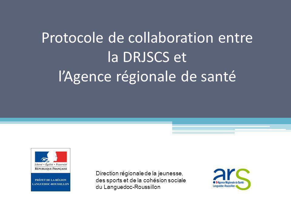 Protocole de collaboration entre la DRJSCS et lAgence régionale de santé Direction régionale de la jeunesse, des sports et de la cohésion sociale du Languedoc-Roussillon