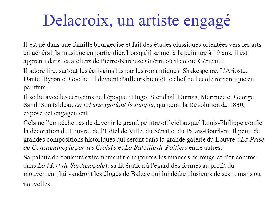 Delacroix, un artiste engagé Il est né dans une famille bourgeoise et fait des études classiques orientées vers les arts en général, la musique en par