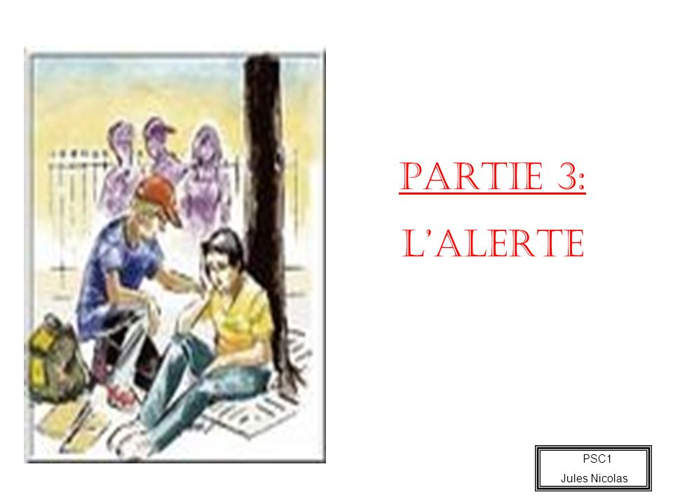 PSC1 Jules Nicolas PARTIE 3: LALERTE