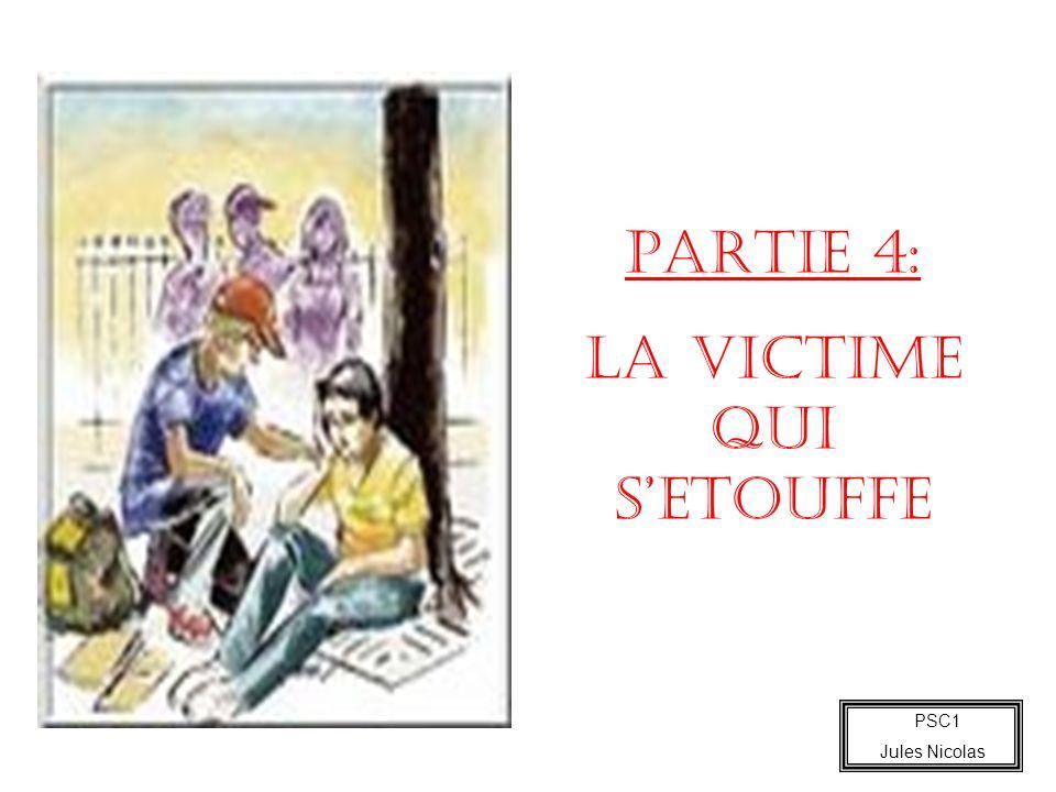 PSC1 Jules Nicolas PARTIE 4: LA VICTIME QUI SETOUFFE
