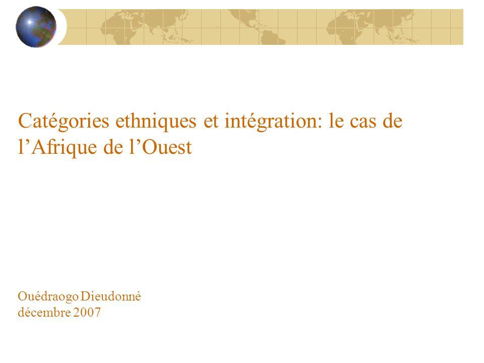 Catégories ethniques et intégration: le cas de lAfrique de lOuest Ouédraogo Dieudonné décembre 2007