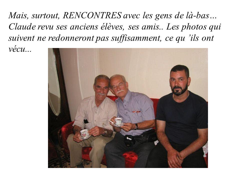 Mais, surtout, RENCONTRES avec les gens de là-bas… Claude revu ses anciens élèves, ses amis..