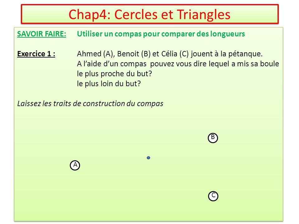 SAVOIR FAIRE: Utiliser un compas pour comparer des longueurs Exercice 1 :Ahmed (A), Benoit (B) et Célia (C) jouent à la pétanque. A laide dun compas p