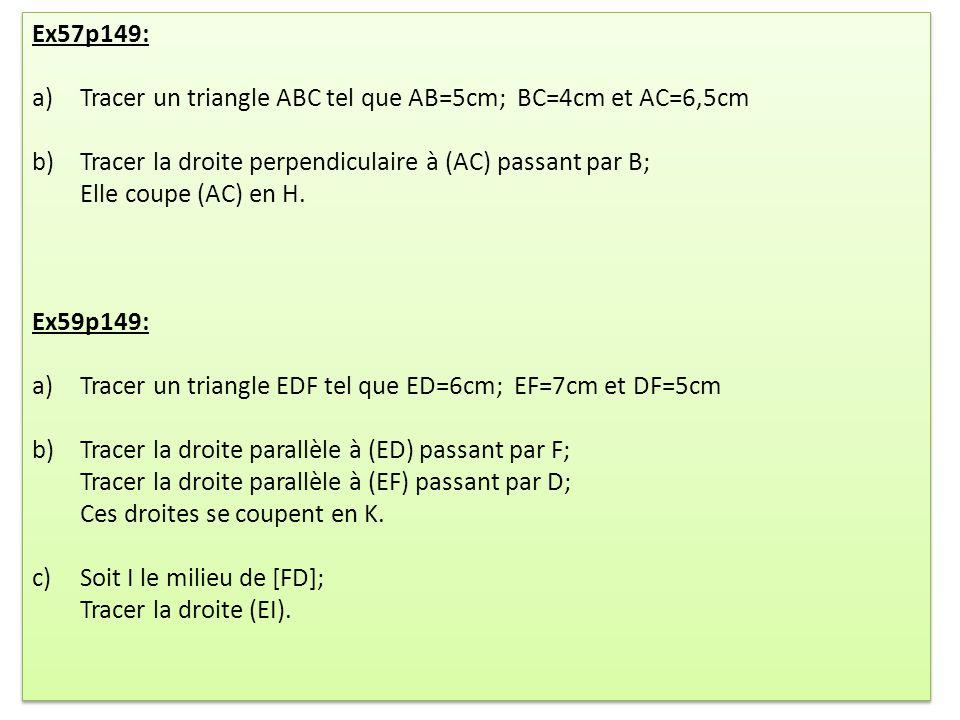 Ex57p149: a)Tracer un triangle ABC tel que AB=5cm; BC=4cm et AC=6,5cm b)Tracer la droite perpendiculaire à (AC) passant par B; Elle coupe (AC) en H. E