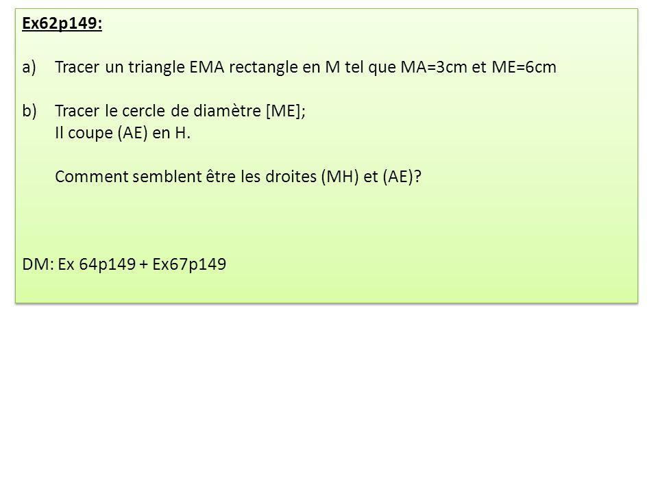 Ex62p149: a)Tracer un triangle EMA rectangle en M tel que MA=3cm et ME=6cm b)Tracer le cercle de diamètre [ME]; Il coupe (AE) en H. Comment semblent ê