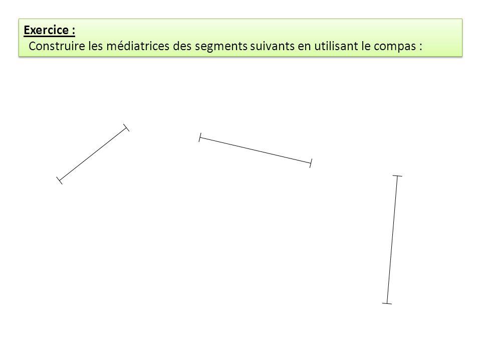 Exercice : Construire les médiatrices des segments suivants en utilisant le compas : Exercice : Construire les médiatrices des segments suivants en ut