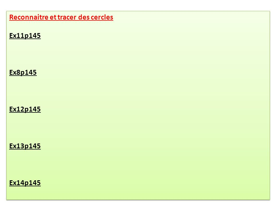 Reconnaitre et tracer des cercles Ex11p145 Ex8p145 Ex12p145 Ex13p145 Ex14p145 Reconnaitre et tracer des cercles Ex11p145 Ex8p145 Ex12p145 Ex13p145 Ex1