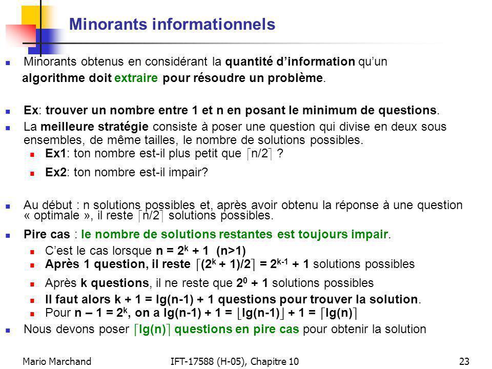 Mario MarchandIFT-17588 (H-05), Chapitre 1023 Minorants informationnels Minorants obtenus en considérant la quantité dinformation quun algorithme doit extraire pour résoudre un problème.
