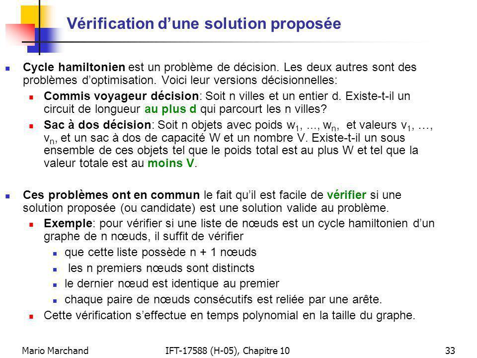 Mario MarchandIFT-17588 (H-05), Chapitre 1033 Vérification dune solution proposée Cycle hamiltonien est un problème de décision. Les deux autres sont