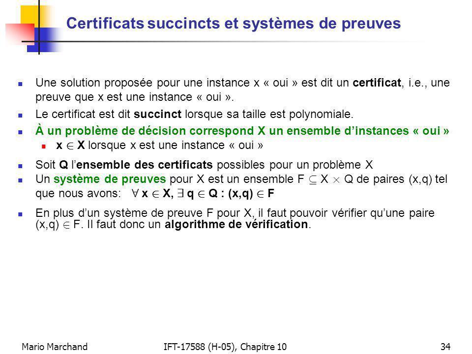 Mario MarchandIFT-17588 (H-05), Chapitre 1034 Certificats succincts et systèmes de preuves Une solution proposée pour une instance x « oui » est dit un certificat, i.e., une preuve que x est une instance « oui ».