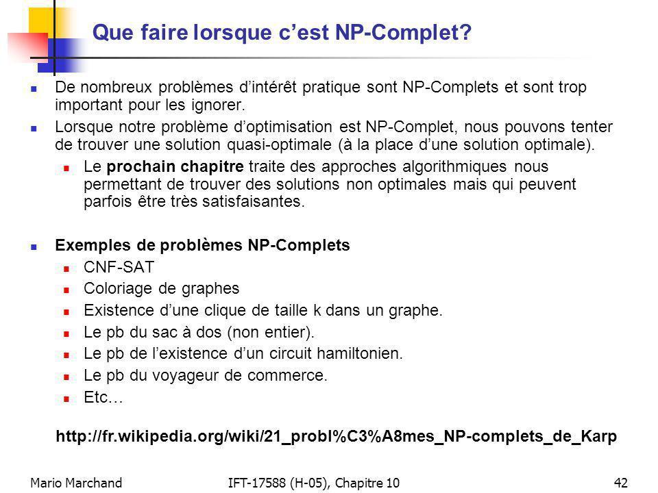 Mario MarchandIFT-17588 (H-05), Chapitre 1042 Que faire lorsque cest NP-Complet? De nombreux problèmes dintérêt pratique sont NP-Complets et sont trop
