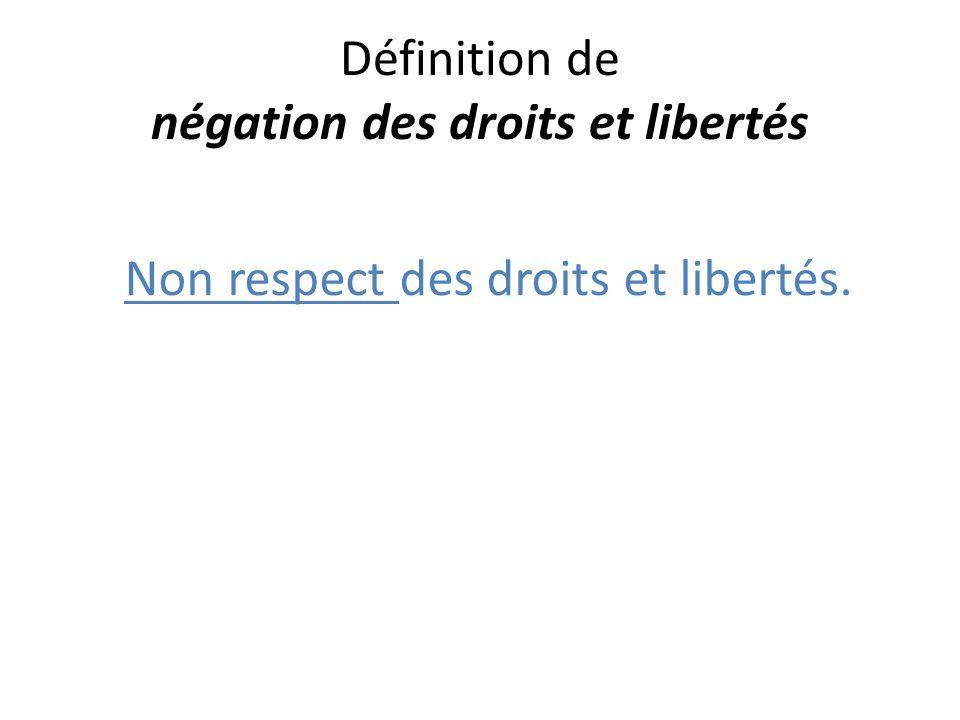 Définition de négation des droits et libertés Non respect des droits et libertés.