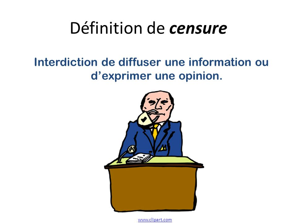 Définition de censure Interdiction de diffuser une information ou dexprimer une opinion. www.clipart.com