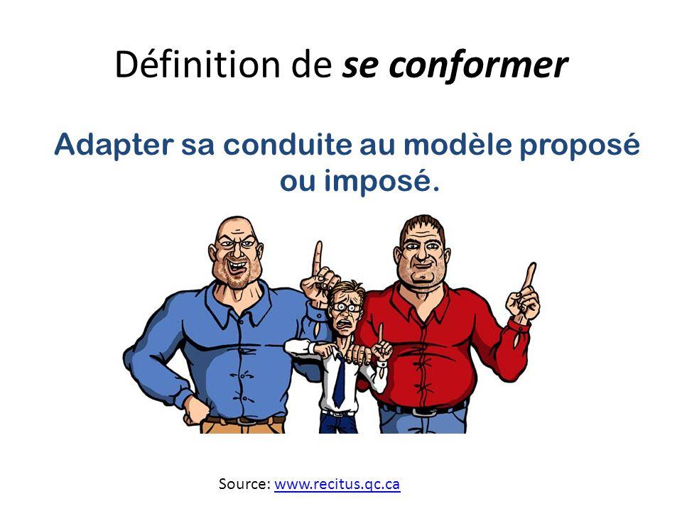 Définition de se conformer Adapter sa conduite au modèle proposé ou imposé.